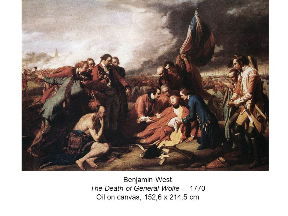 Benjamin West The Death of General Wolfe 1770 Oil on canvas, 152,6 x 214,5 cm