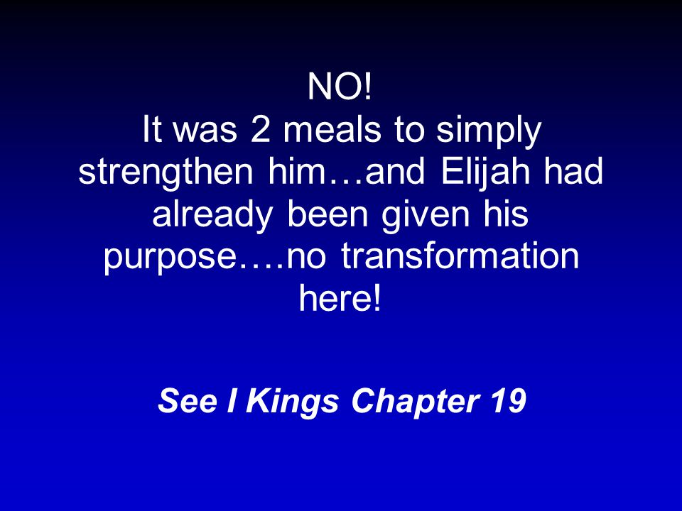 Elijah was transformed when God gave him 40 days of strength from a single meal (p.