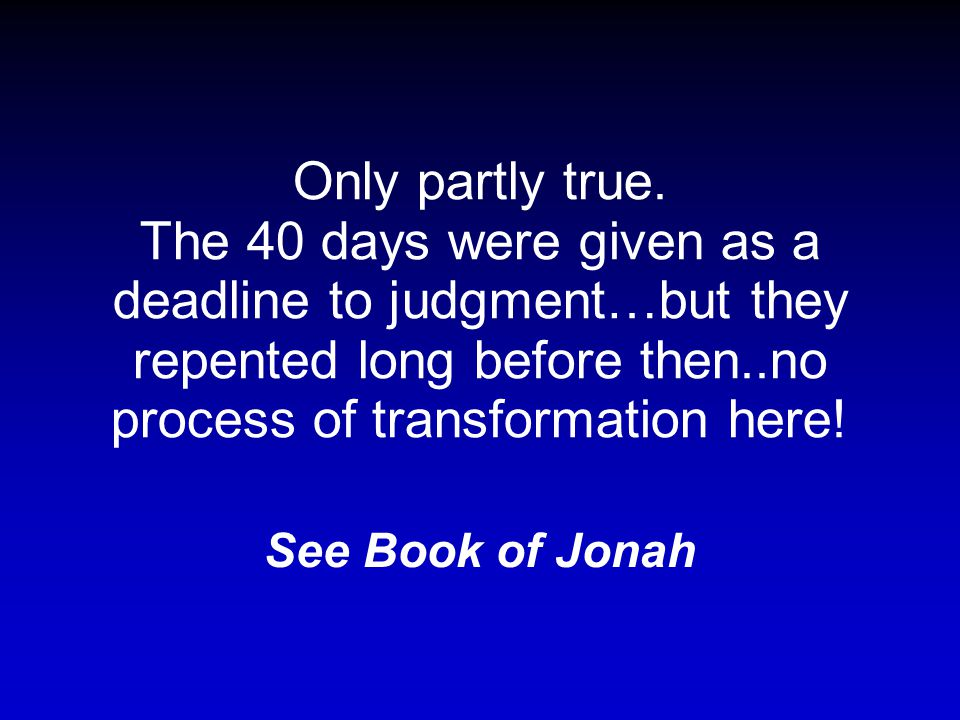 The entire city of Nineveh was transformed when God gave the people forty days to change. (p.