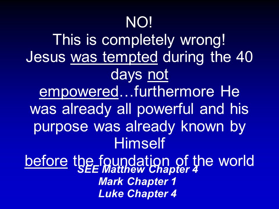 Jesus was empowered by 40 days in the wilderness. (p. 10) Is this true