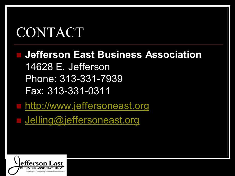 CONTACT Jefferson East Business Association 14628 E. Jefferson Phone: 313-331-7939 Fax: 313-331-0311 http://www.jeffersoneast.org Jelling@jeffersoneas