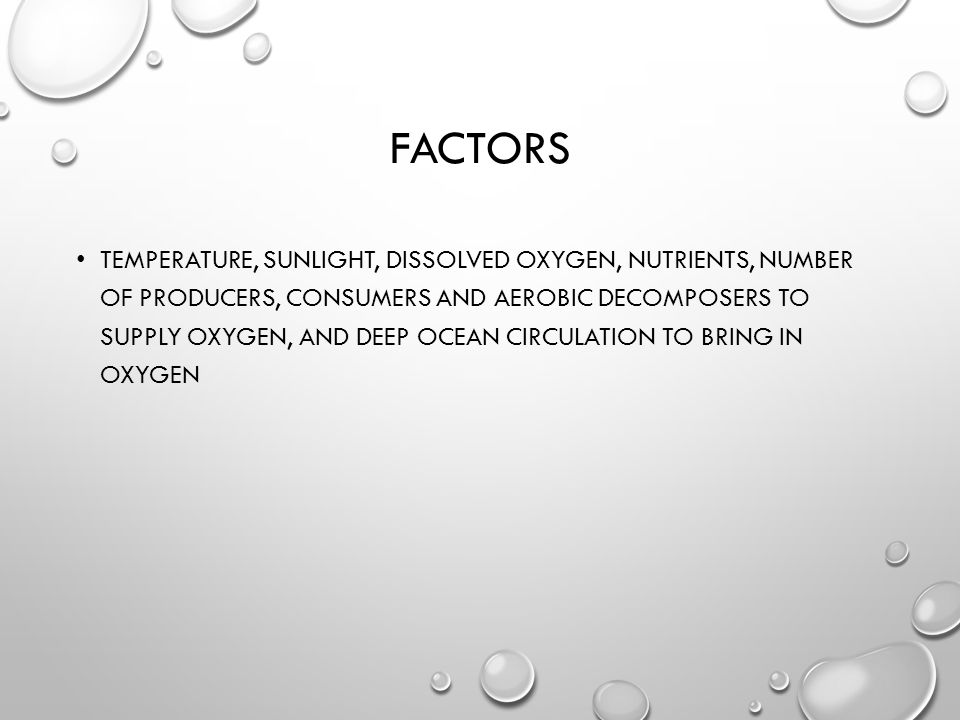 FACTORS TEMPERATURE, SUNLIGHT, DISSOLVED OXYGEN, NUTRIENTS, NUMBER OF PRODUCERS, CONSUMERS AND AEROBIC DECOMPOSERS TO SUPPLY OXYGEN, AND DEEP OCEAN CIRCULATION TO BRING IN OXYGEN
