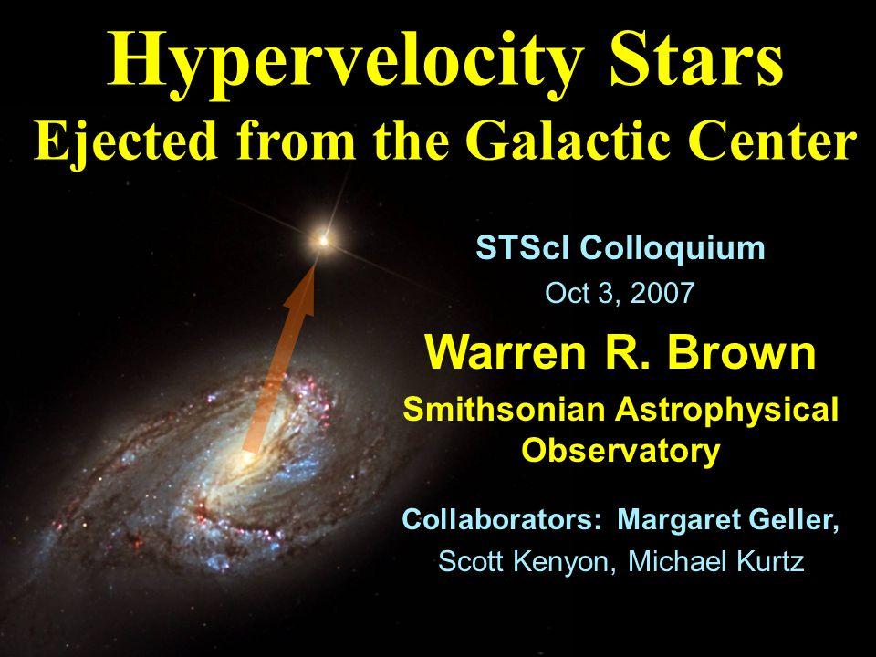 Hypervelocity Stars Ejected from the Galactic Center STScI Colloquium Oct 3, 2007 Warren R.