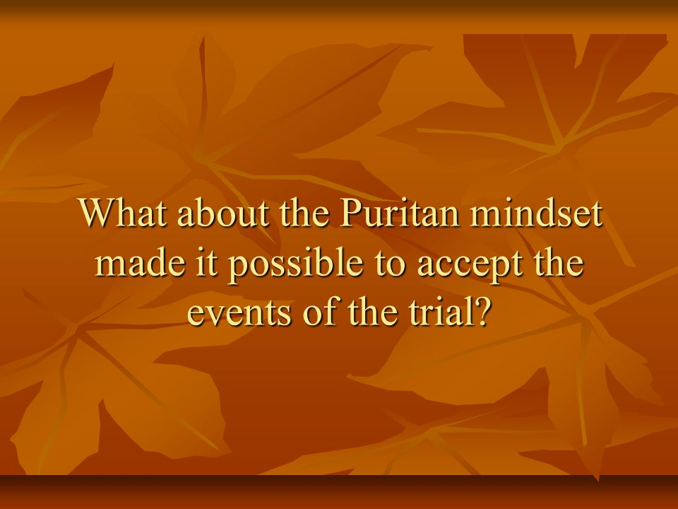 What about the Puritan mindset made it possible to accept the events of the trial