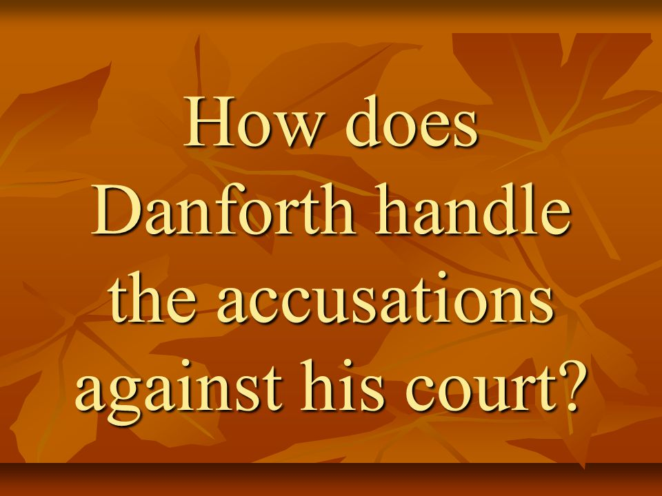 How does Danforth handle the accusations against his court
