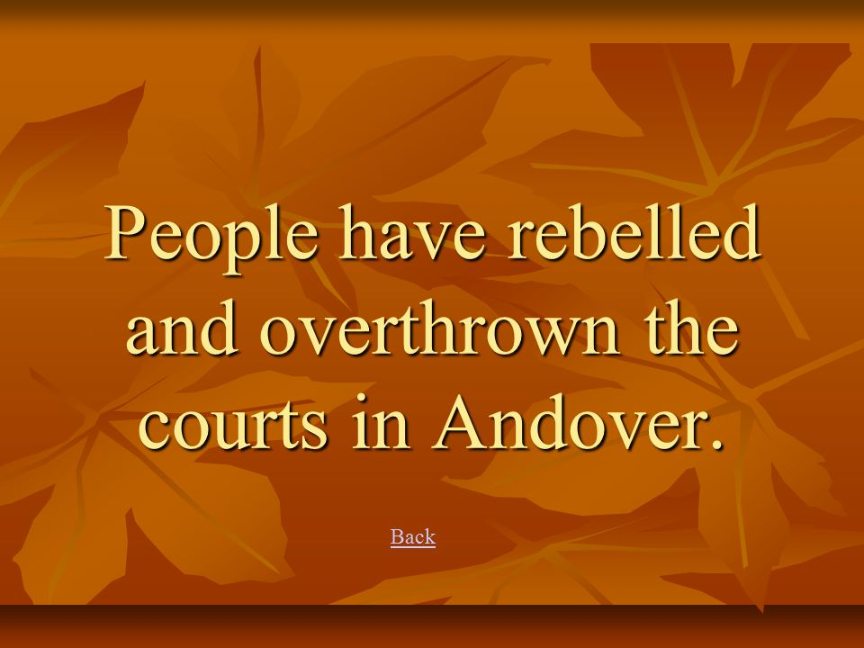 People have rebelled and overthrown the courts in Andover. Back