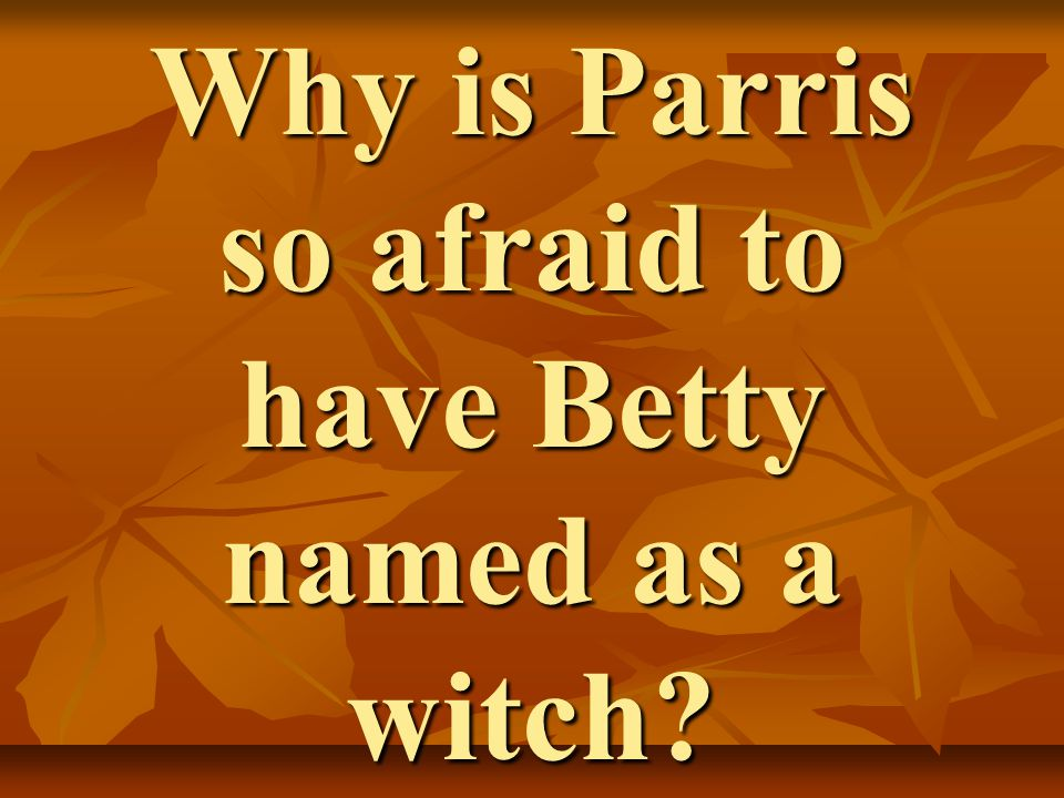 Why is Parris so afraid to have Betty named as a witch