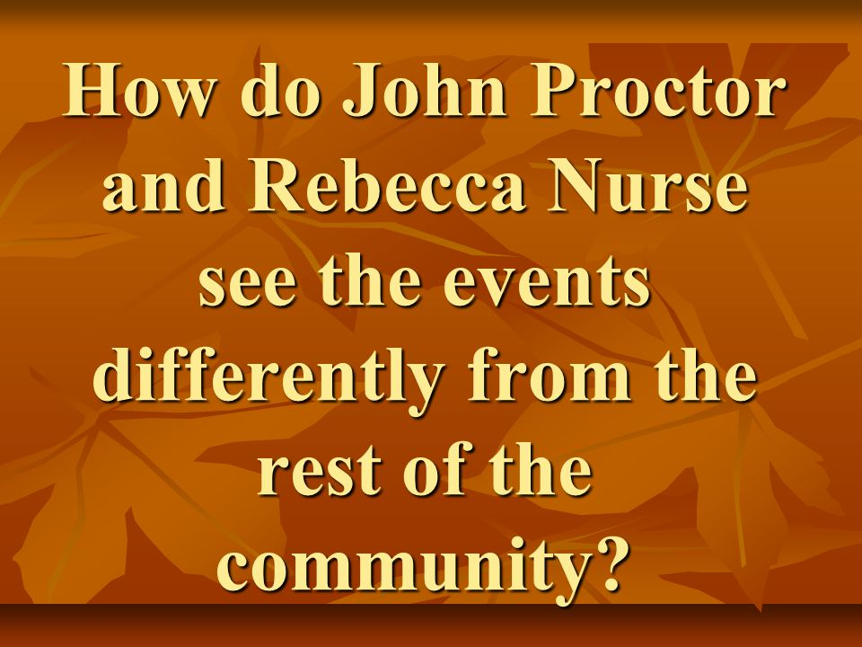 How do John Proctor and Rebecca Nurse see the events differently from the rest of the community