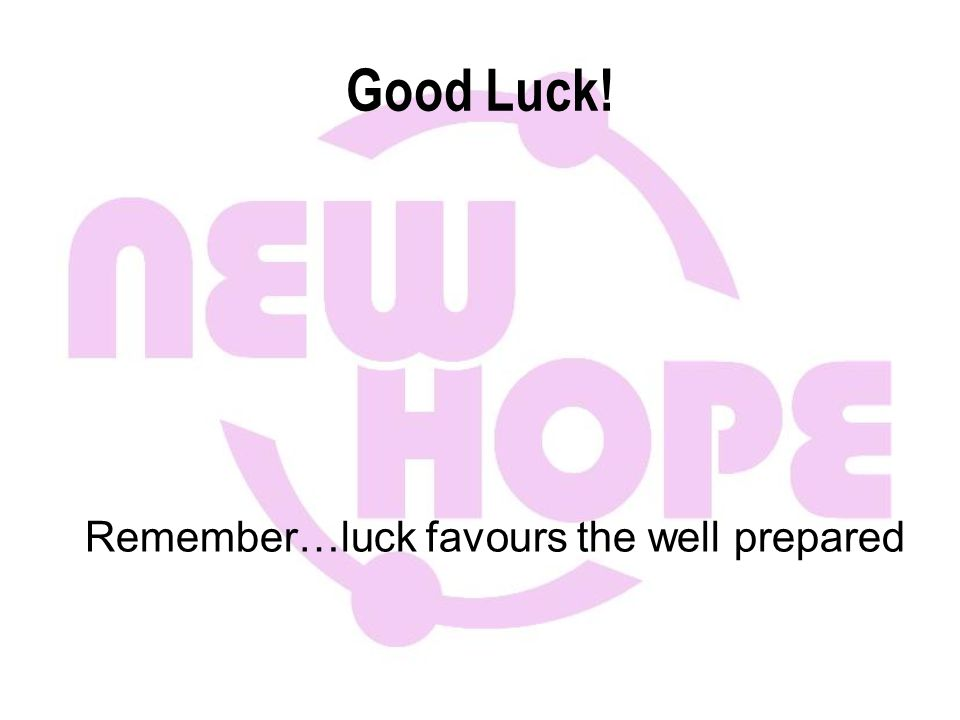 Good Luck! Remember…luck favours the well prepared