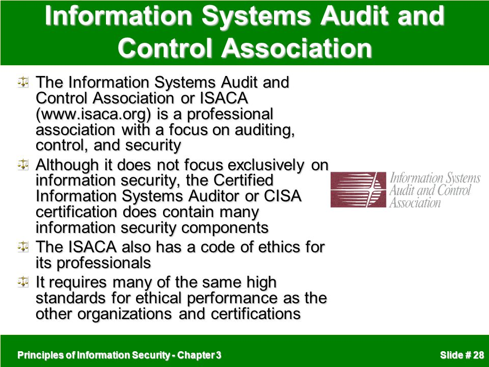 Principles of Information Security - Chapter 3 Slide # 28 Information Systems Audit and Control Association The Information Systems Audit and Control
