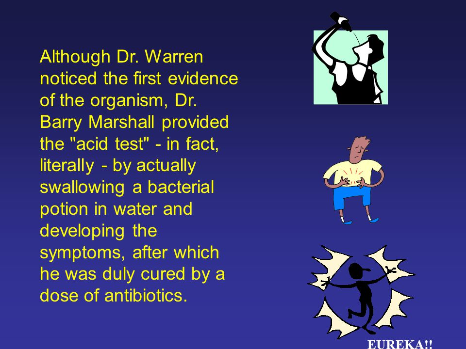 Although Dr. Warren noticed the first evidence of the organism, Dr.