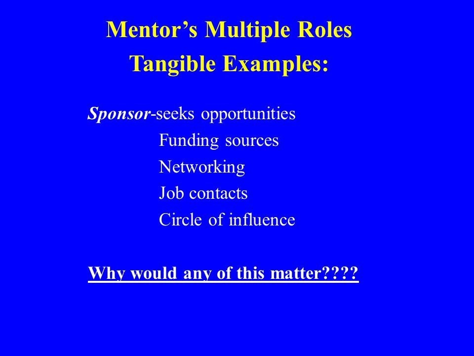 Sponsor-seeks opportunities Funding sources Networking Job contacts Circle of influence Why would any of this matter .