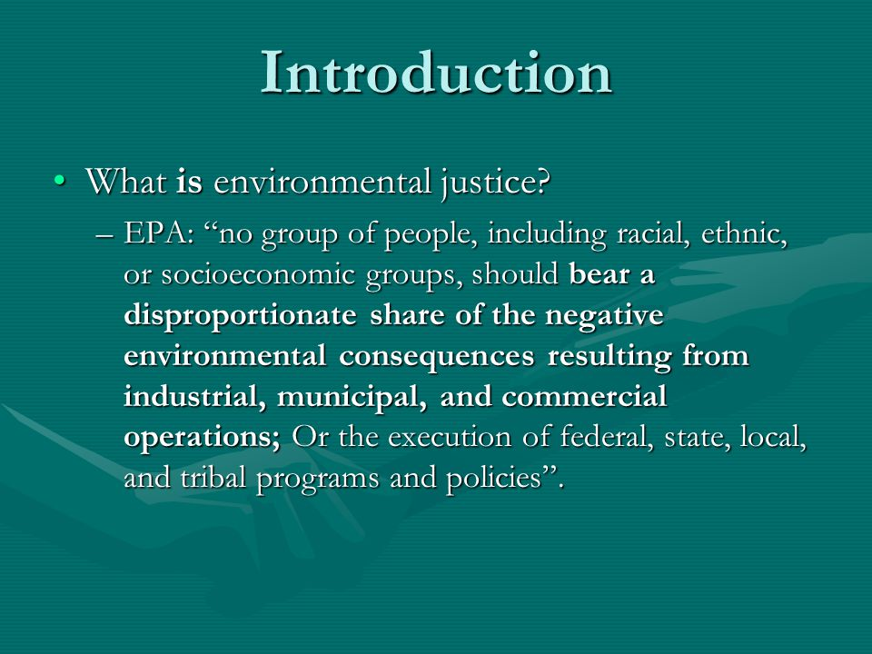 Introduction What is environmental justice What is environmental justice.
