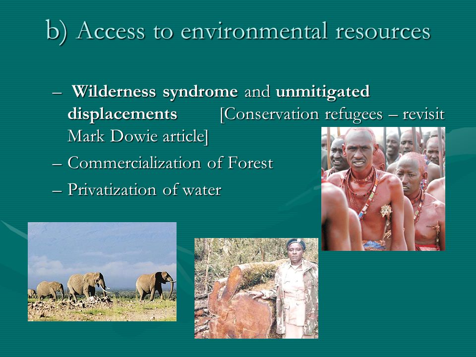 c) Interaction of both exposure to risks and denial access to resources Oil and mining companies and the rights of indigenous/local populationsOil and mining companies and the rights of indigenous/local populations Exposure to wildlife hazards [human- wildlife conflict]Exposure to wildlife hazards [human- wildlife conflict]