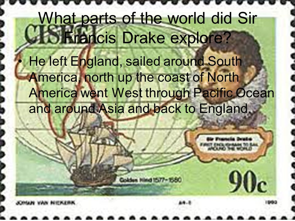 What parts of the world did Sir Francis Drake explore.