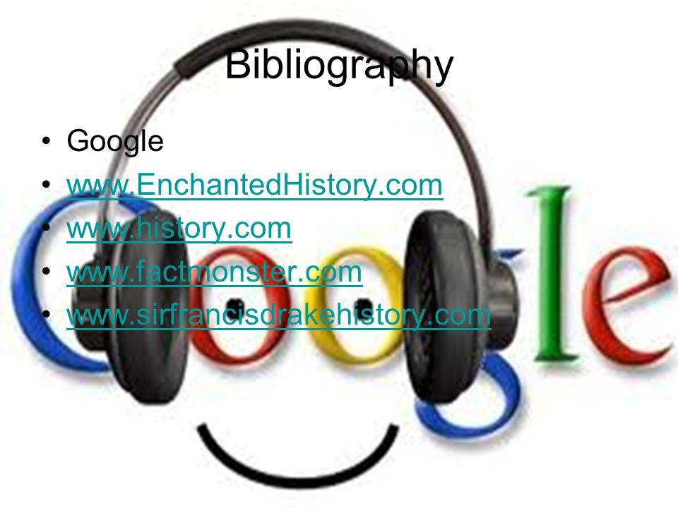 Bibliography Google www.EnchantedHistory.com www.history.com www.factmonster.com www.sirfrancisdrakehistory.com