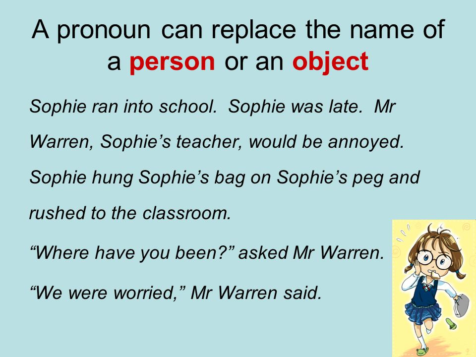 Sophie ran into school. Sophie was late. Mr Warren, Sophie's teacher, would be annoyed.