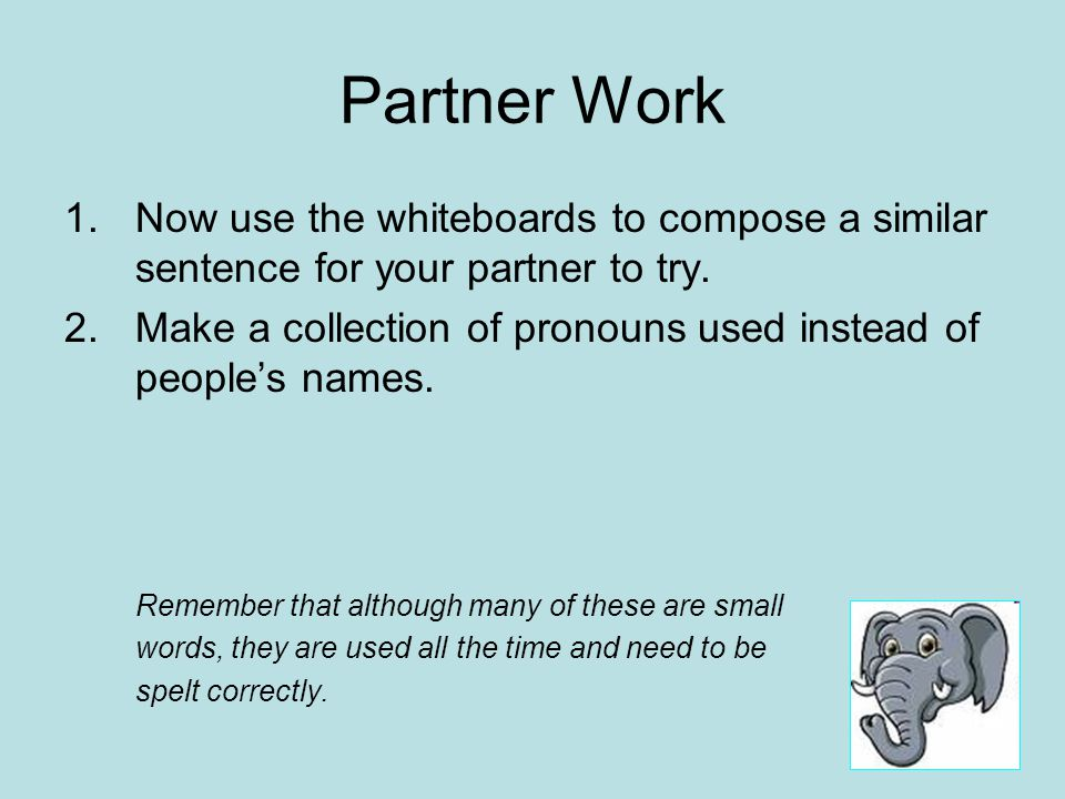 Partner Work 1.Now use the whiteboards to compose a similar sentence for your partner to try.