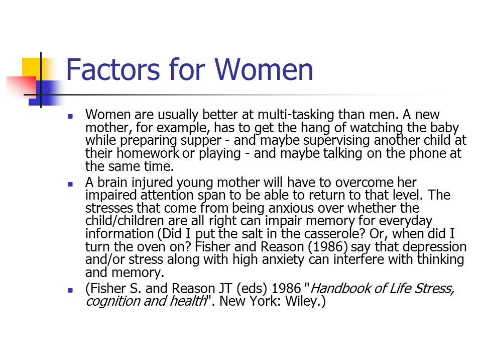 Factors for Women Women are usually better at multi-tasking than men.
