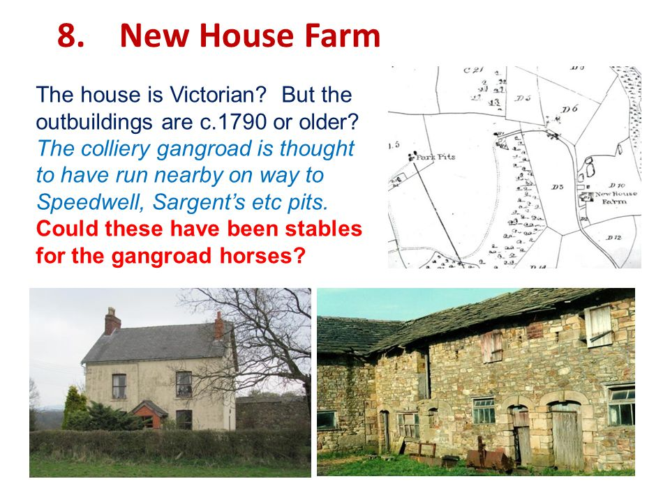 8. New House Farm The house is Victorian. But the outbuildings are c.1790 or older.