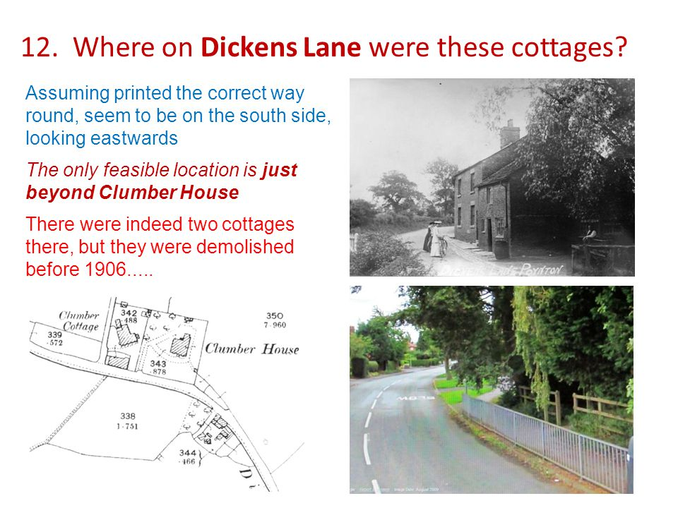 12. Where on Dickens Lane were these cottages.