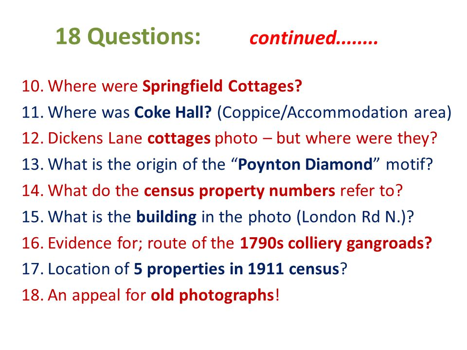 18 Questions: continued........ 10.Where were Springfield Cottages.