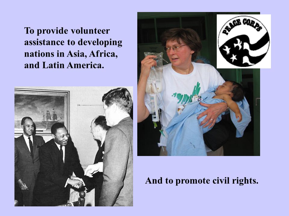 And to promote civil rights. To provide volunteer assistance to developing nations in Asia, Africa, and Latin America.