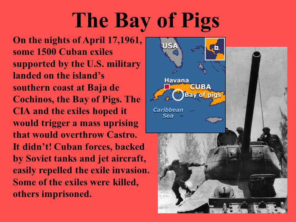 The Bay of Pigs On the nights of April 17,1961, some 1500 Cuban exiles supported by the U.S. military landed on the island's southern coast at Baja de