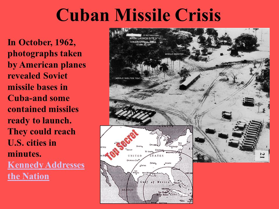 Cuban Missile Crisis In October, 1962, photographs taken by American planes revealed Soviet missile bases in Cuba-and some contained missiles ready to