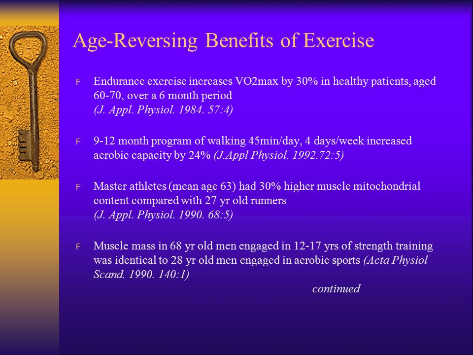 Age-Reversing Benefits of Exercise F Endurance exercise increases VO2max by 30% in healthy patients, aged 60-70, over a 6 month period (J. Appl. Physi