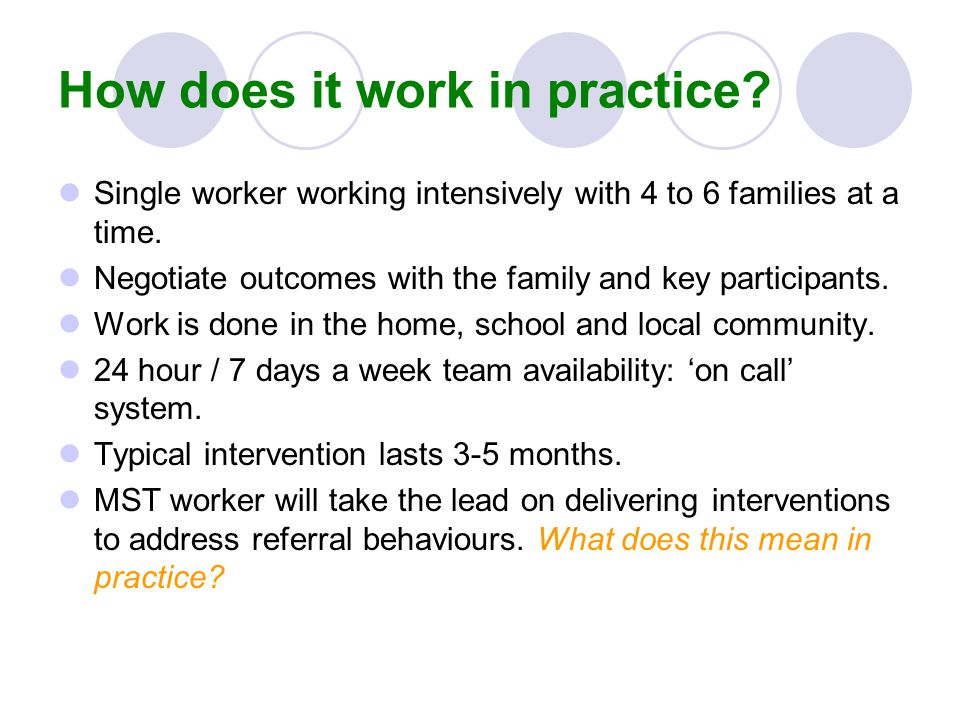 How does it work in practice? Single worker working intensively with 4 to 6 families at a time. Negotiate outcomes with the family and key participant