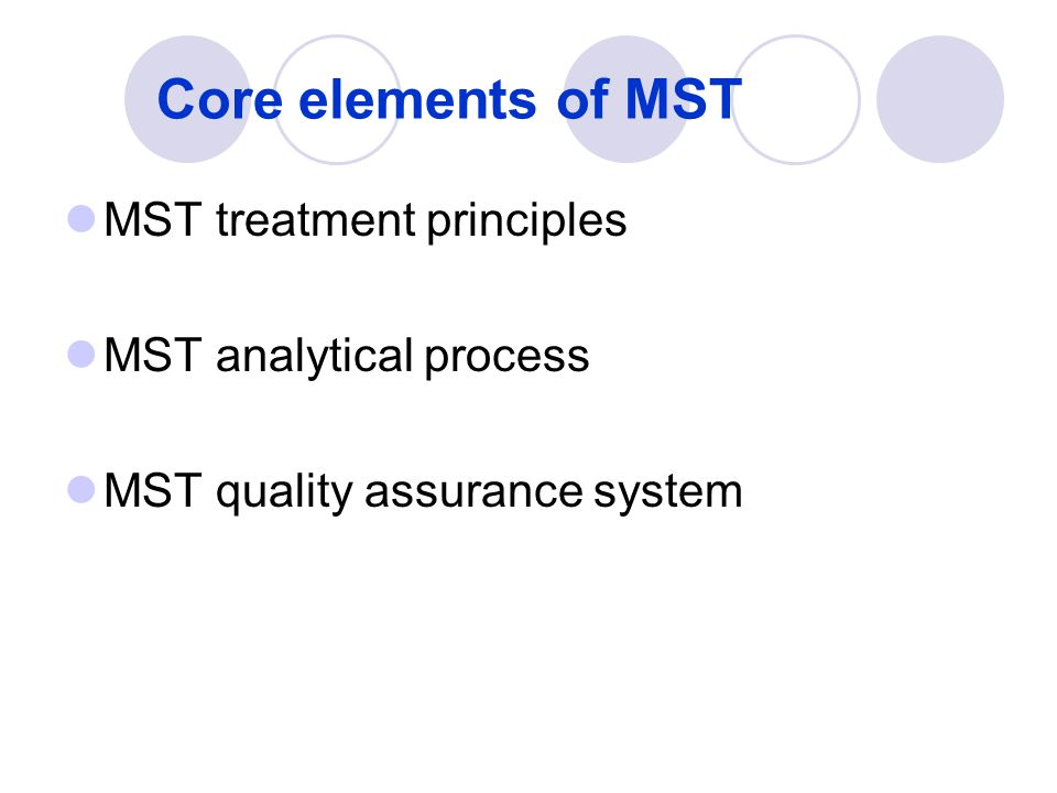 Core elements of MST MST treatment principles MST analytical process MST quality assurance system