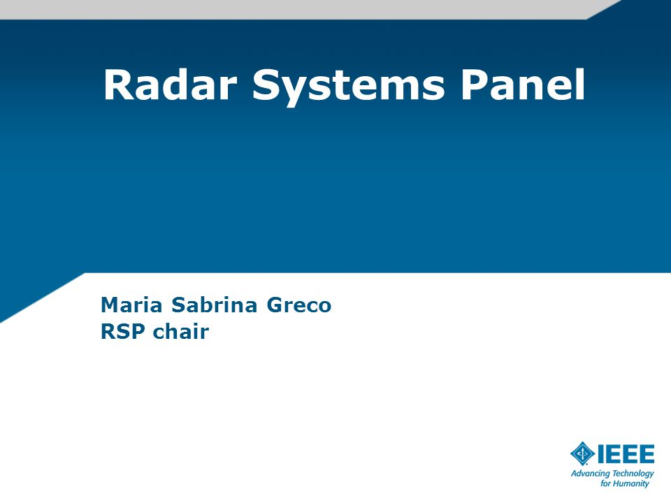 Introduction Composition: The Panel is composed of IEEE members who are representatives of industry, government laboratories, educational institutions and professional societies, and who are active in the domain of Radar.