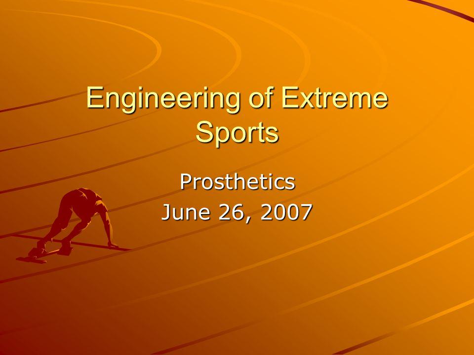 Engineering of Extreme Sports Prosthetics June 26, 2007