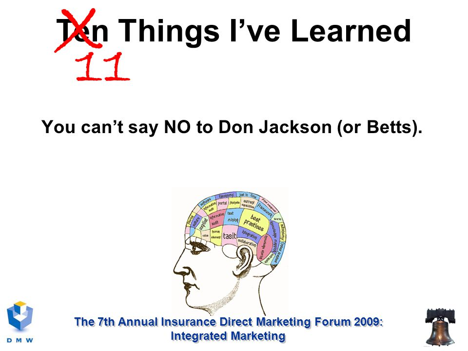The 7th Annual Insurance Direct Marketing Forum 2009: Integrated Marketing You can't say NO to Don Jackson (or Betts).