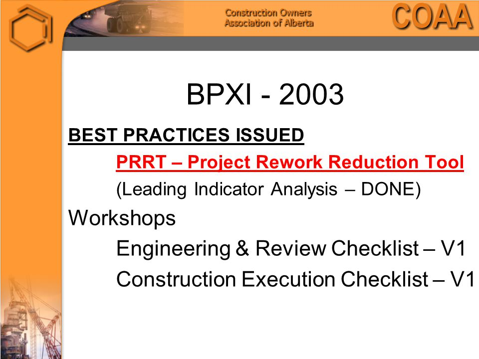 BPXI - 2003 BEST PRACTICES ISSUED PRRT – Project Rework Reduction Tool (Leading Indicator Analysis – DONE) Workshops Engineering & Review Checklist – V1 Construction Execution Checklist – V1