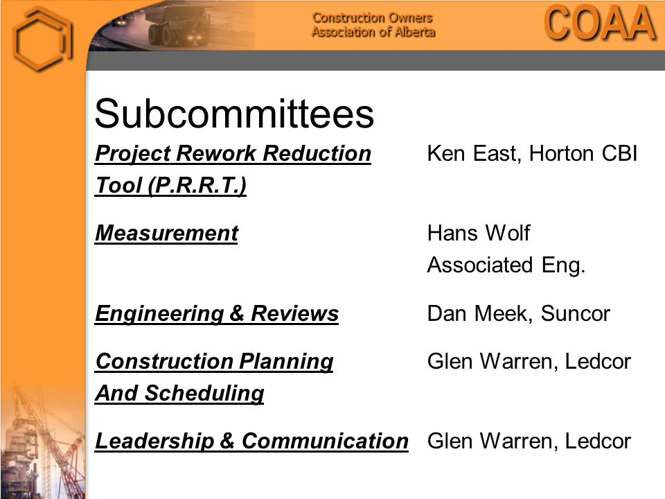 Subcommittees Project Rework ReductionKen East, Horton CBI Tool (P.R.R.T.) MeasurementHans Wolf Associated Eng.