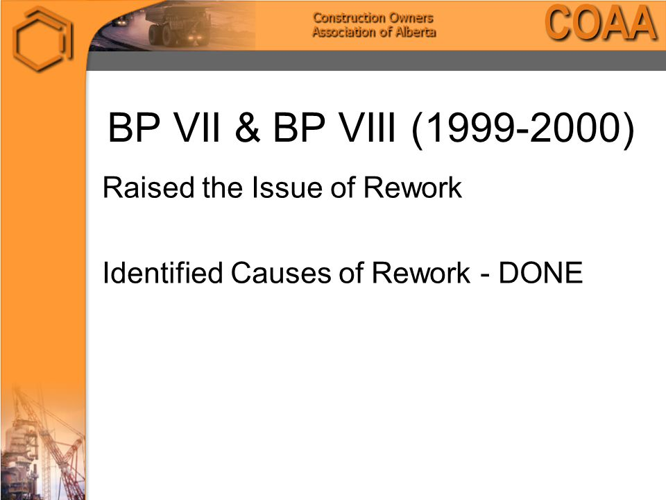 BP VII & BP VIII (1999-2000) Raised the Issue of Rework Identified Causes of Rework - DONE