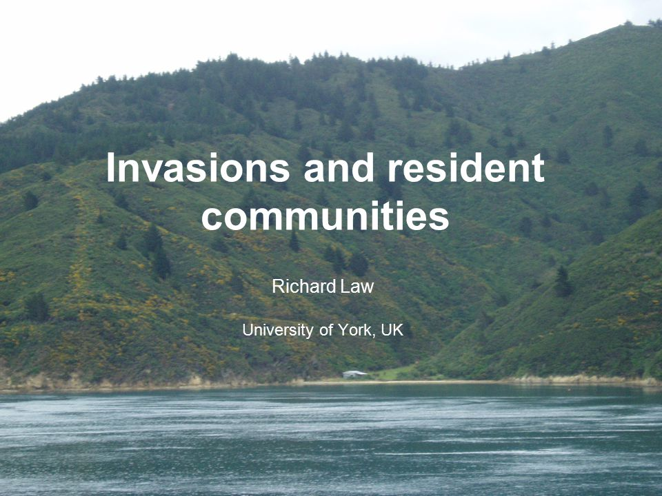 Invasions and resident communities Richard Law University of York, UK