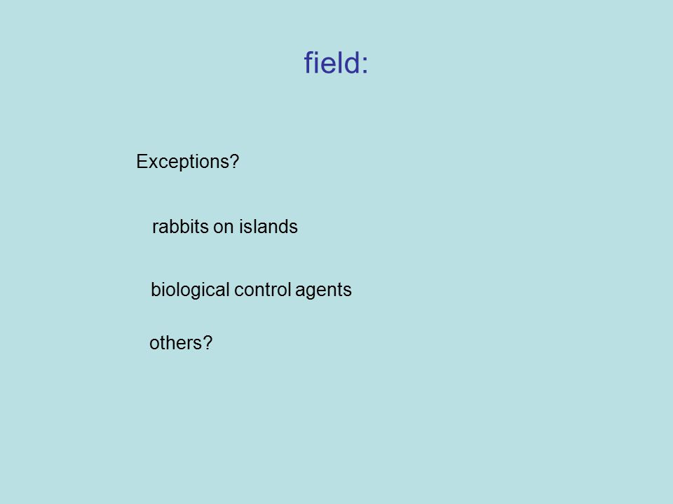 field: Exceptions? rabbits on islands biological control agents others?