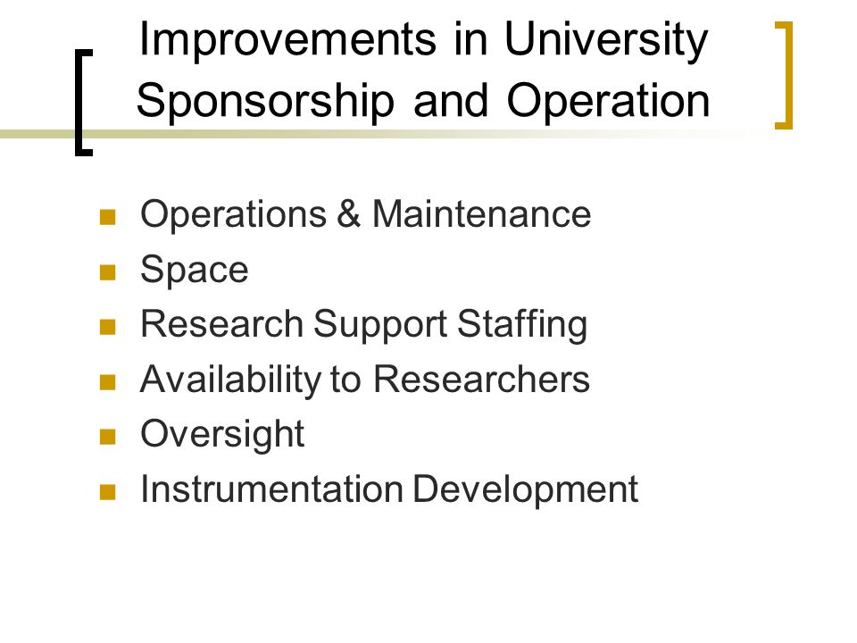 Improvements in University Sponsorship and Operation Operations & Maintenance Space Research Support Staffing Availability to Researchers Oversight Instrumentation Development