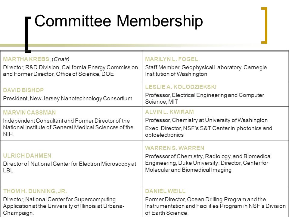 Committee Membership MARTHA KREBS, (Chair) Director, R&D Division, California Energy Commission and Former Director, Office of Science, DOE MARILYN L.