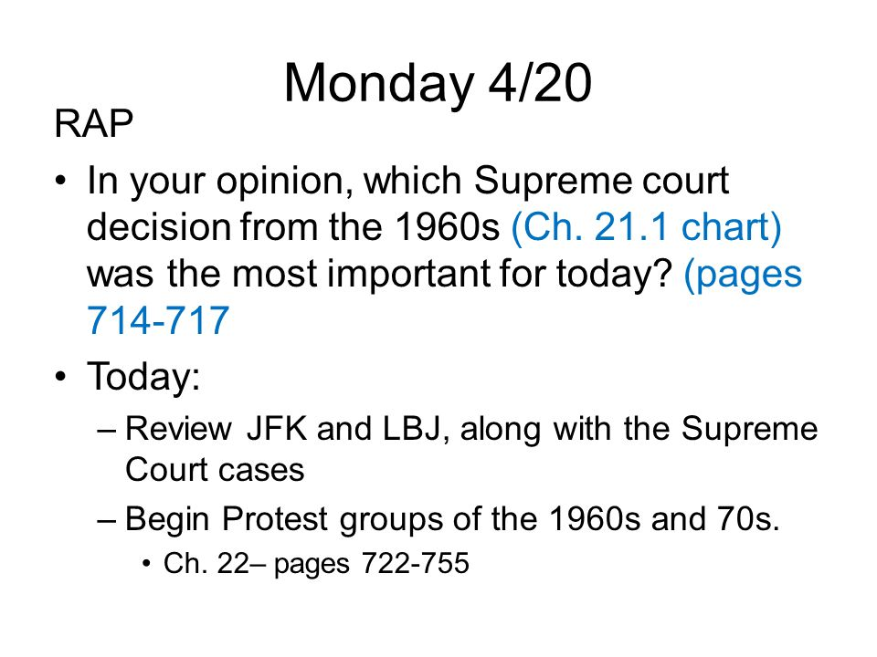 Monday 4/20 RAP In your opinion, which Supreme court decision from the 1960s (Ch.
