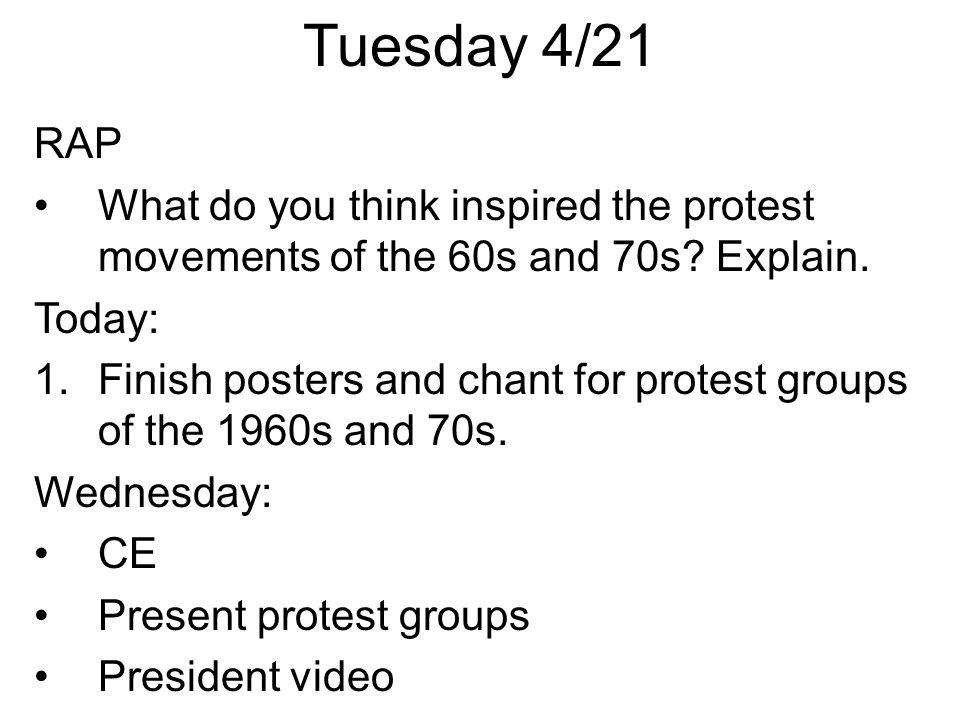 Tuesday 4/21 RAP What do you think inspired the protest movements of the 60s and 70s.