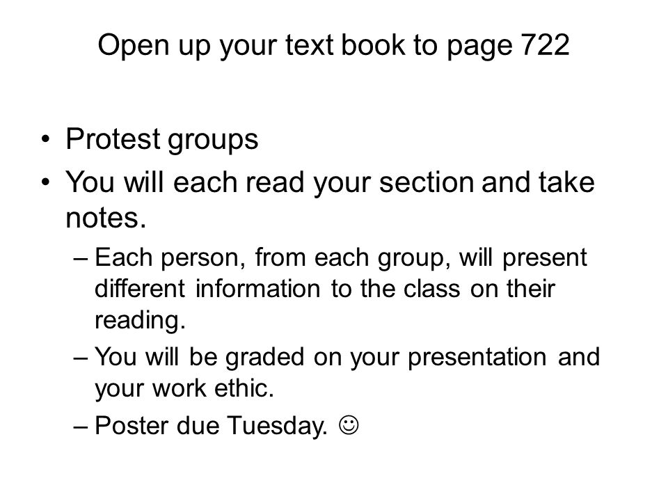 Open up your text book to page 722 Protest groups You will each read your section and take notes.