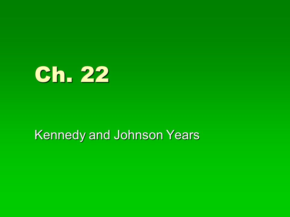 Ch. 22 Kennedy and Johnson Years