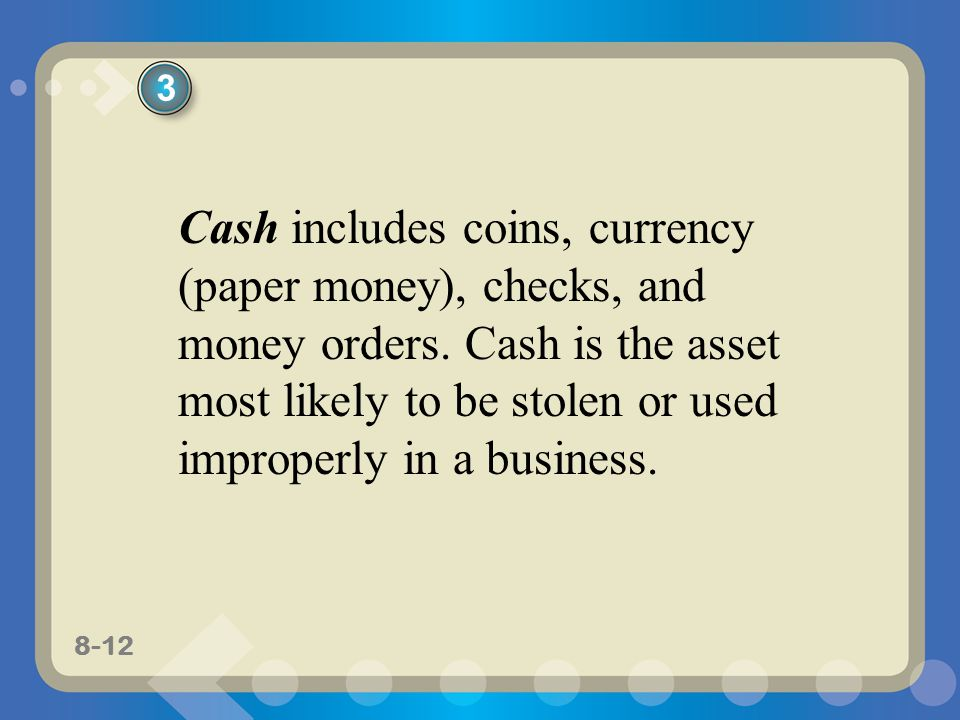 8-12 Cash includes coins, currency (paper money), checks, and money orders.