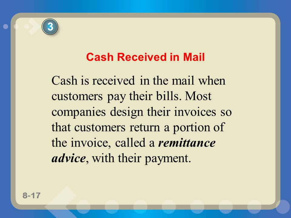8-17 Cash is received in the mail when customers pay their bills.