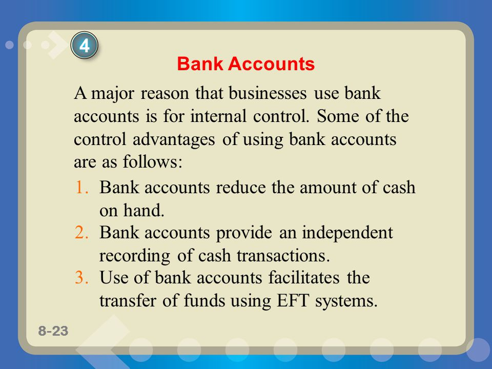 8-23 A major reason that businesses use bank accounts is for internal control.