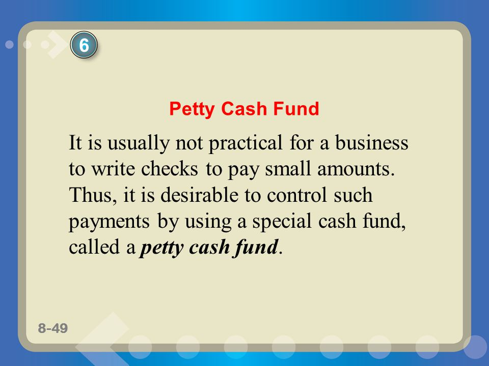 8-49 It is usually not practical for a business to write checks to pay small amounts.
